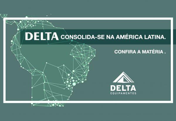 Delta Equipamentos busca consolidar-se na América Latina